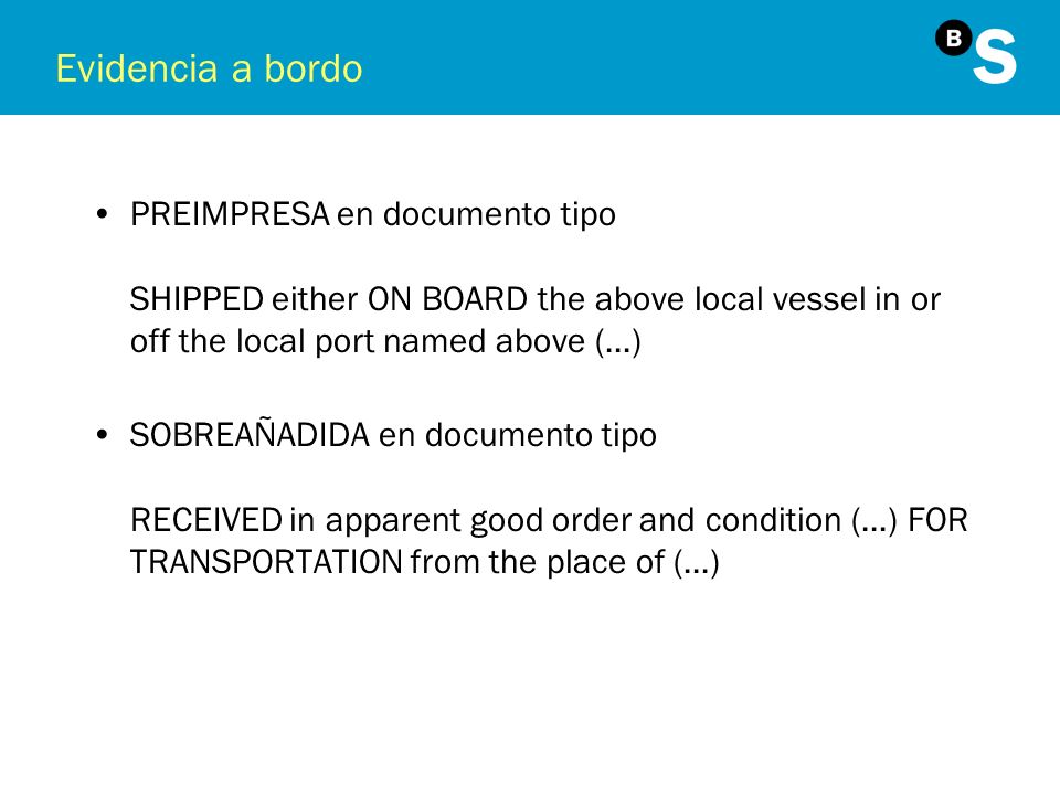 Evidencia a bordoPREIMPRESA en documento tipo SHIPPED either ON BOARD the above local vessel in or off the local port named above (...)