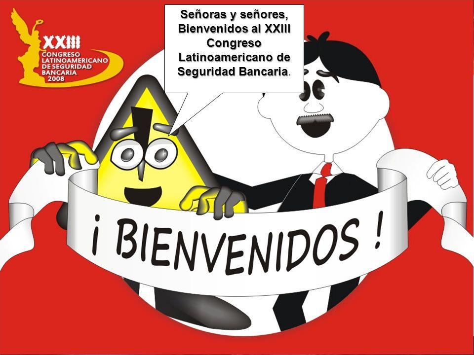 Señoras y señores, Bienvenidos al XXIII Congreso Latinoamericano de Seguridad Bancaria.