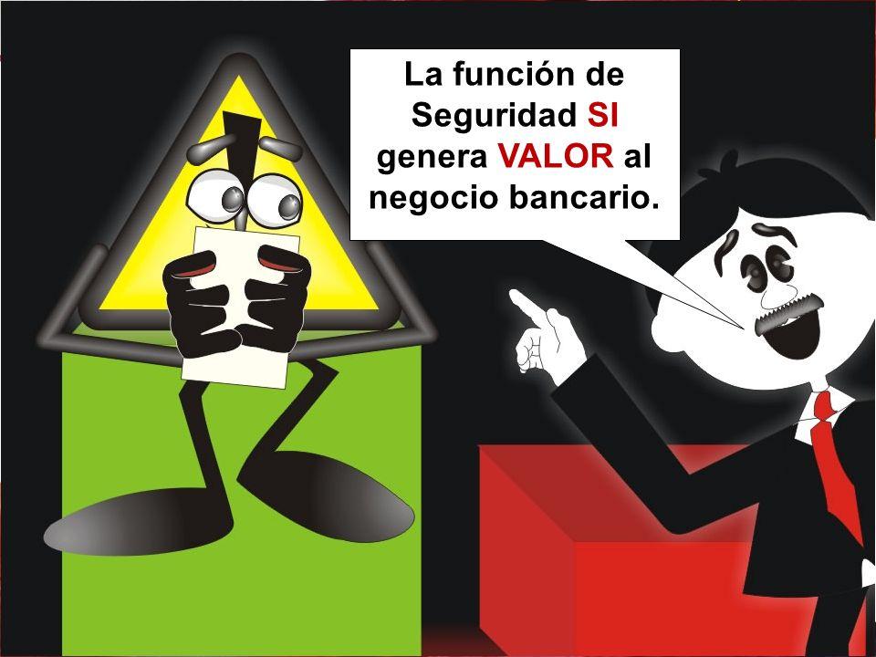 La función de Seguridad SI genera VALOR al negocio bancario.