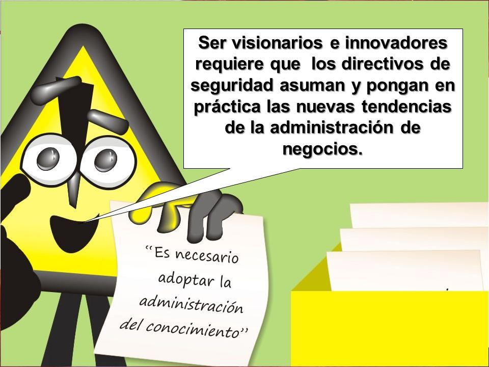 Ser visionarios e innovadores requiere que los directivos de seguridad asuman y pongan en práctica las nuevas tendencias de la administración de negocios.