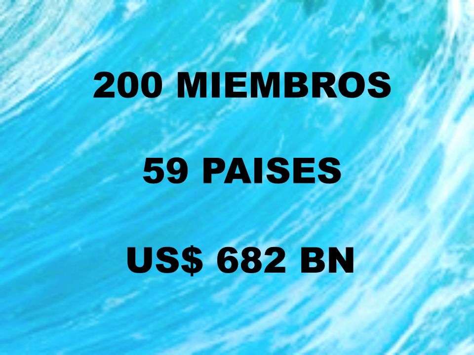 200 MIEMBROS 59 PAISES US$ 682 BN