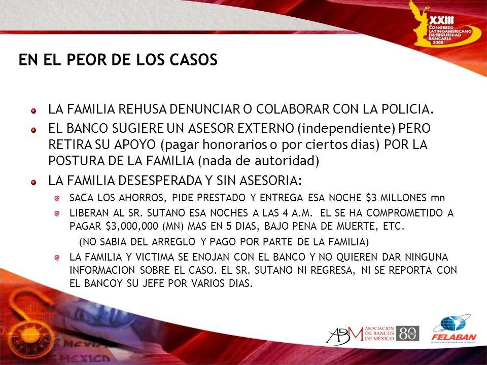 EN EL PEOR DE LOS CASOS LA FAMILIA REHUSA DENUNCIAR O COLABORAR CON LA POLICIA.