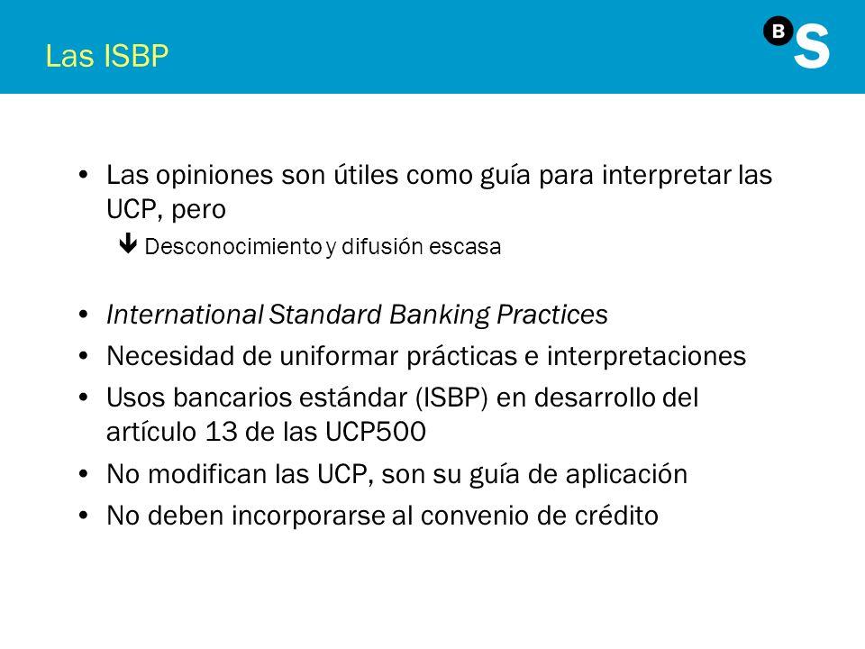 Las ISBP Las opiniones son útiles como guía para interpretar las UCP, pero. Desconocimiento y difusión escasa.