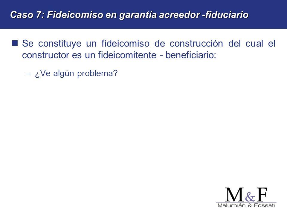 Caso 7: Fideicomiso en garantía acreedor -fiduciario