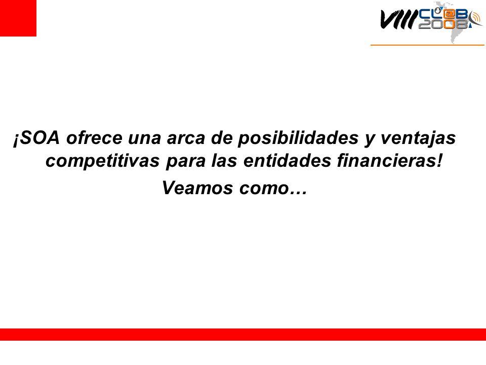 ¡SOA ofrece una arca de posibilidades y ventajas competitivas para las entidades financieras.