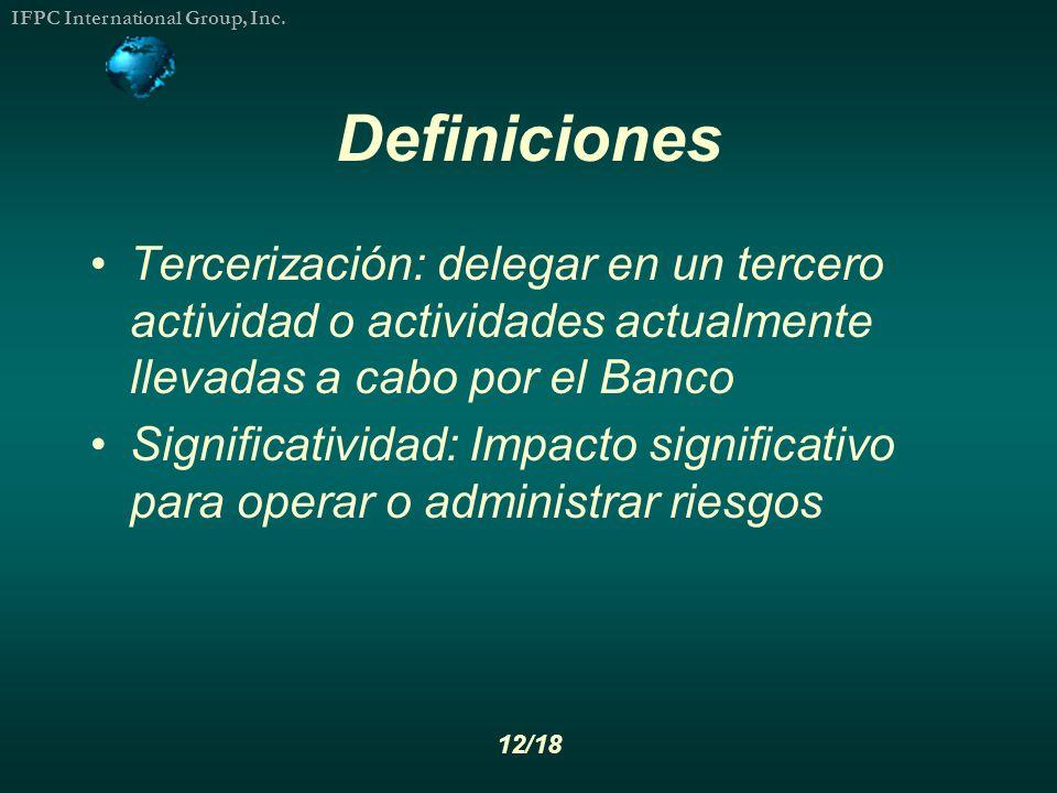 Definiciones Tercerización: delegar en un tercero actividad o actividades actualmente llevadas a cabo por el Banco.
