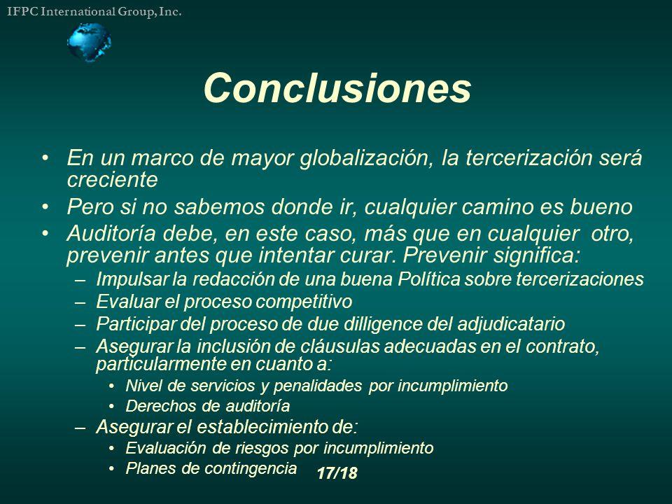 Conclusiones En un marco de mayor globalización, la tercerización será creciente. Pero si no sabemos donde ir, cualquier camino es bueno.