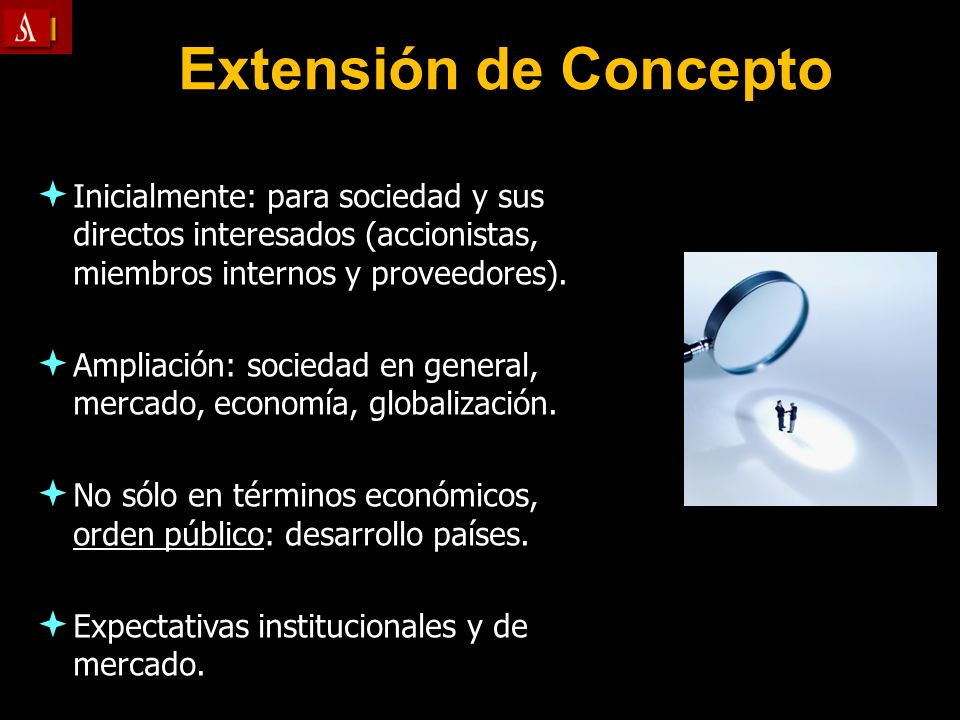 Extensión de Concepto Inicialmente: para sociedad y sus directos interesados (accionistas, miembros internos y proveedores).