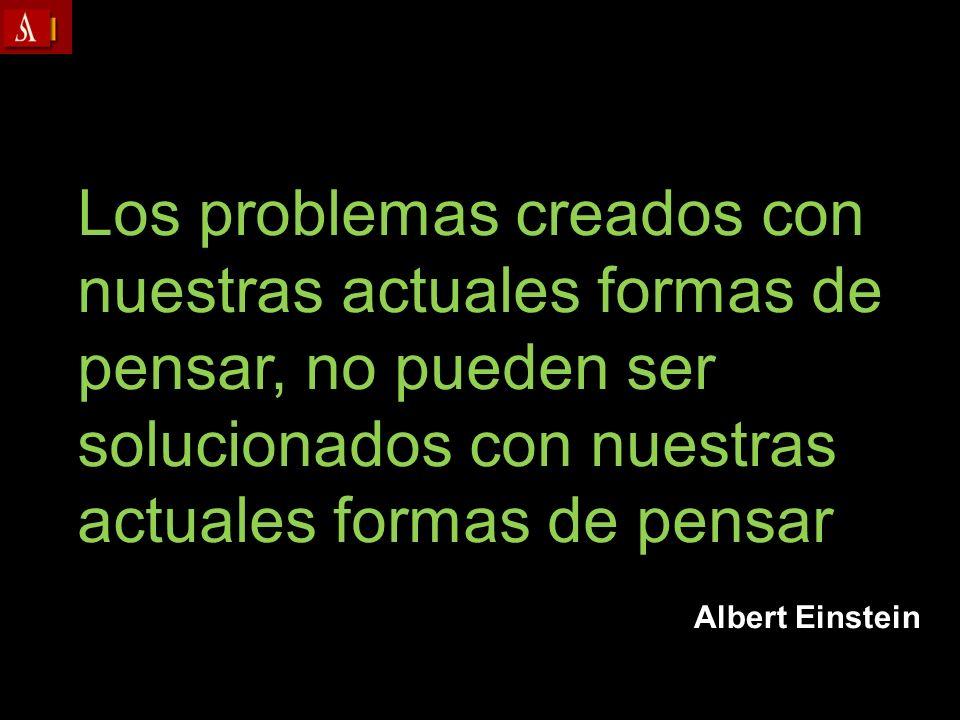 Los problemas creados con nuestras actuales formas de pensar, no pueden ser solucionados con nuestras actuales formas de pensar