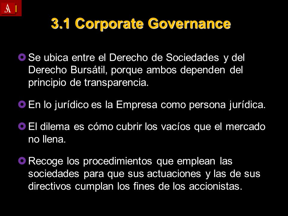 3.1 Corporate GovernanceSe ubica entre el Derecho de Sociedades y del Derecho Bursátil, porque ambos dependen del principio de transparencia.