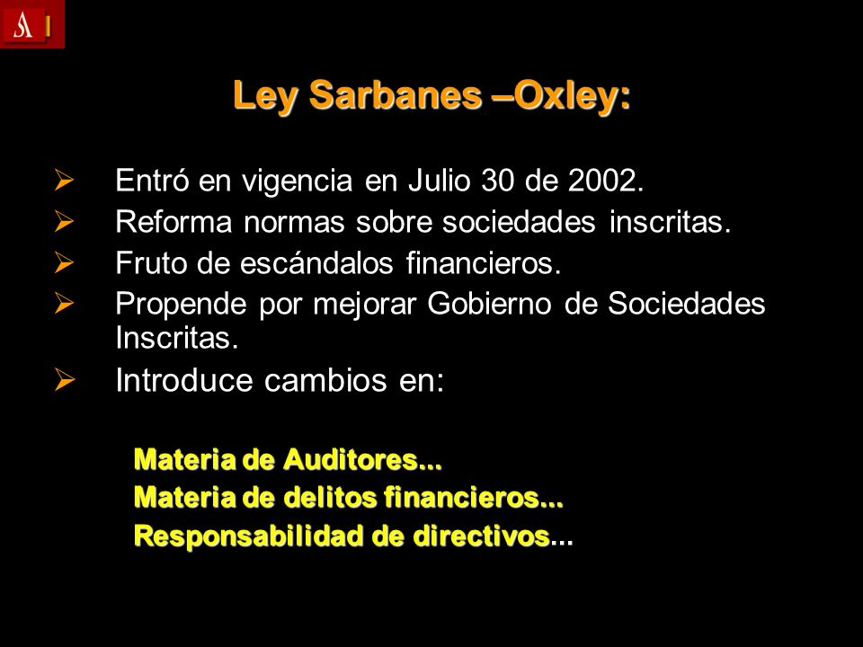Ley Sarbanes –Oxley: Introduce cambios en: