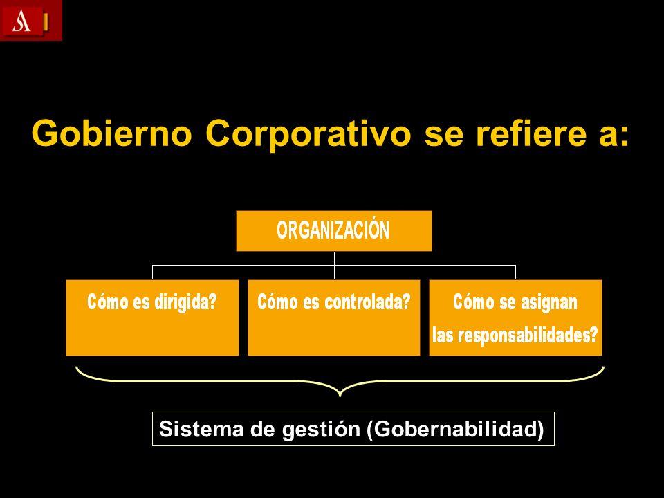 Gobierno Corporativo se refiere a: