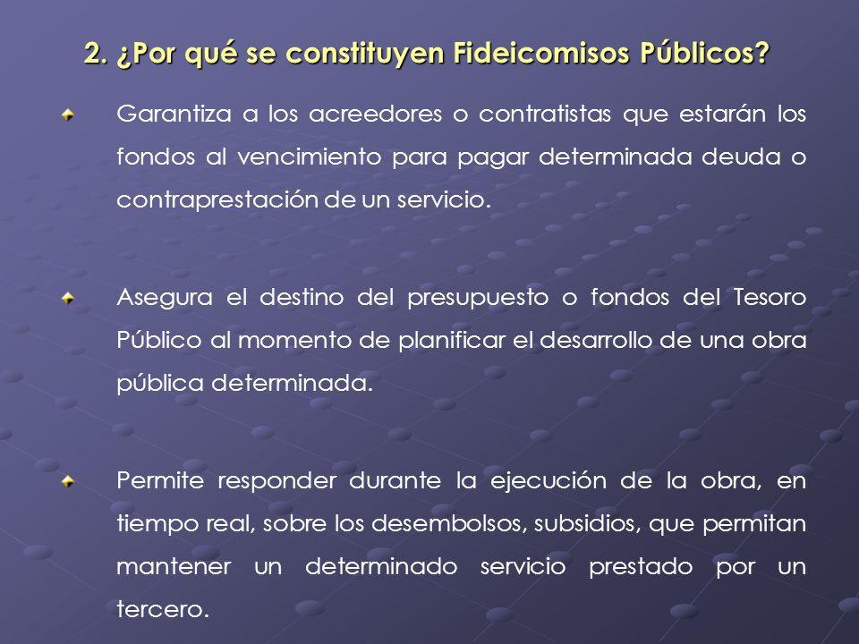2. ¿Por qué se constituyen Fideicomisos Públicos