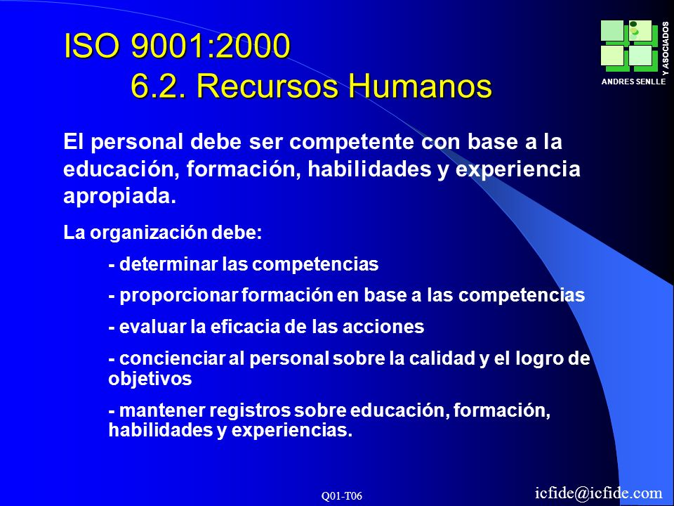 ISO 9001:2000 6.2. Recursos Humanos El personal debe ser competente con base a la educación, formación, habilidades y experiencia apropiada.