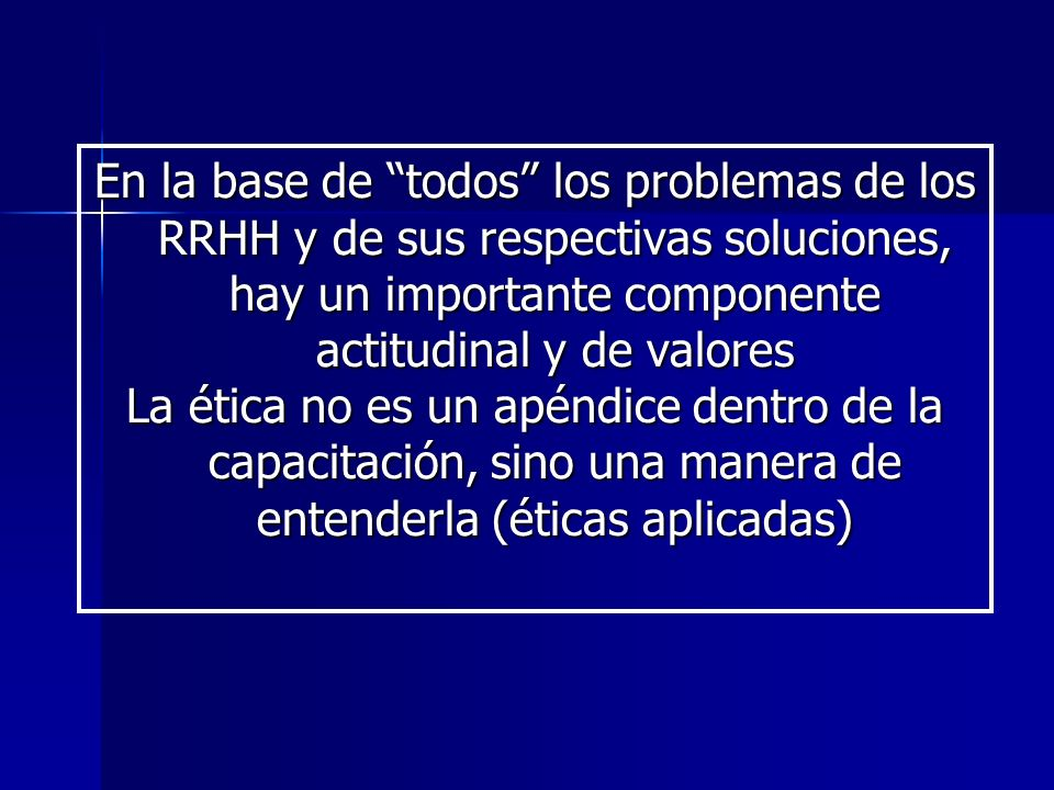 En la base de todos los problemas de los RRHH y de sus respectivas soluciones, hay un importante componente actitudinal y de valores