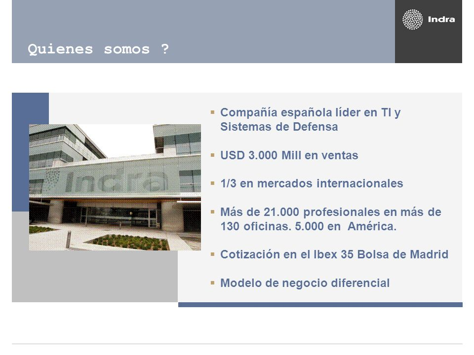 Quienes somos Compañía española líder en TI y Sistemas de Defensa