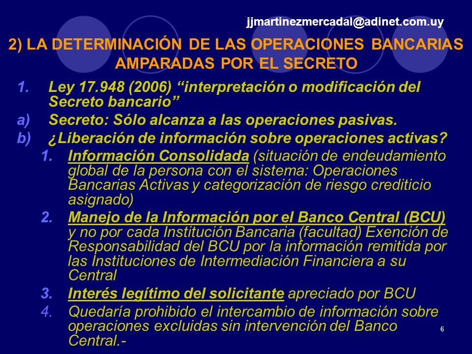 jjmartinezmercadal@adinet.com.uy 2) LA DETERMINACIÓN DE LAS OPERACIONES BANCARIAS AMPARADAS POR EL SECRETO.
