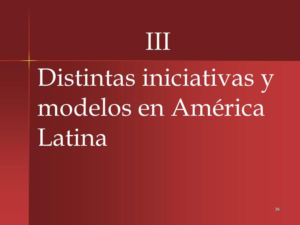 III Distintas iniciativas y modelos en América Latina