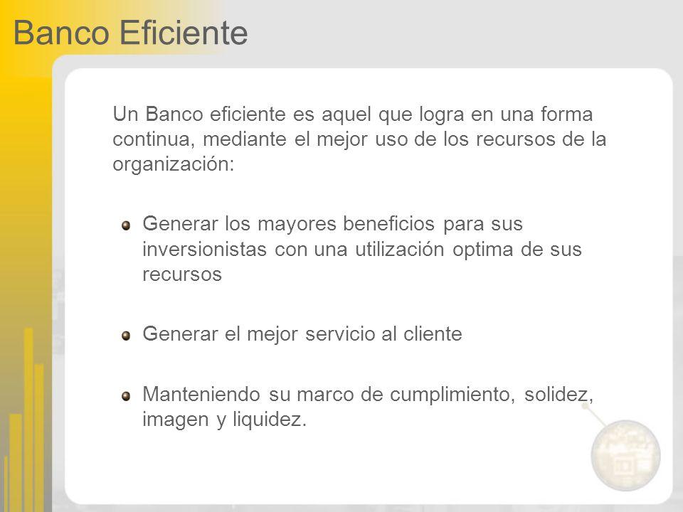 Banco Eficiente Un Banco eficiente es aquel que logra en una forma continua, mediante el mejor uso de los recursos de la organización: