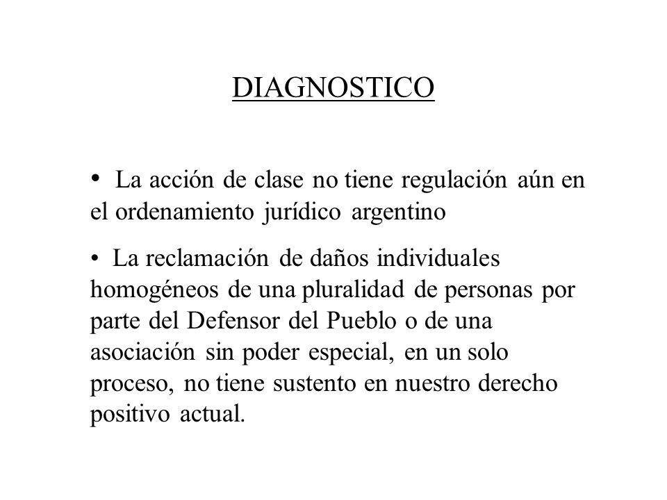 DIAGNOSTICOLa acción de clase no tiene regulación aún en el ordenamiento jurídico argentino.