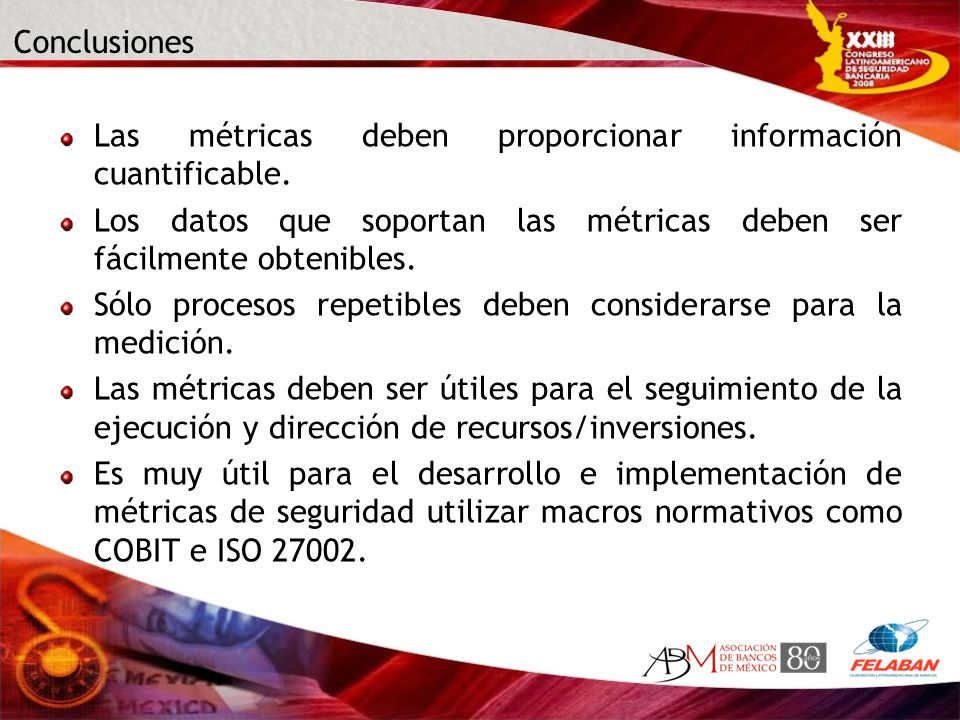 ConclusionesLas métricas deben proporcionar información cuantificable. Los datos que soportan las métricas deben ser fácilmente obtenibles.