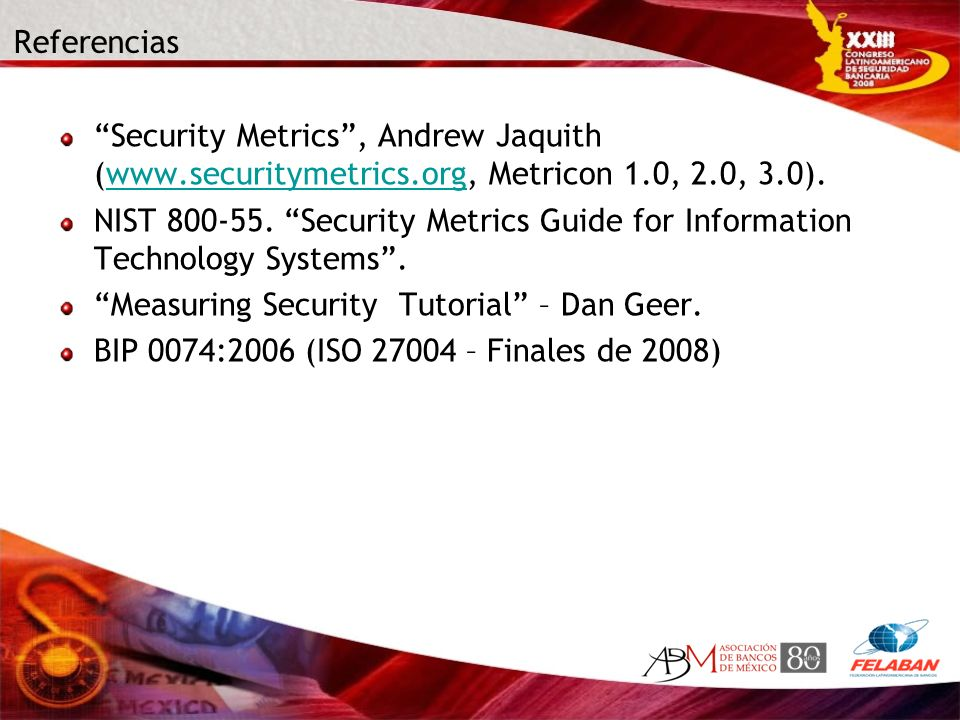 Referencias Security Metrics , Andrew Jaquith (www.securitymetrics.org, Metricon 1.0, 2.0, 3.0).