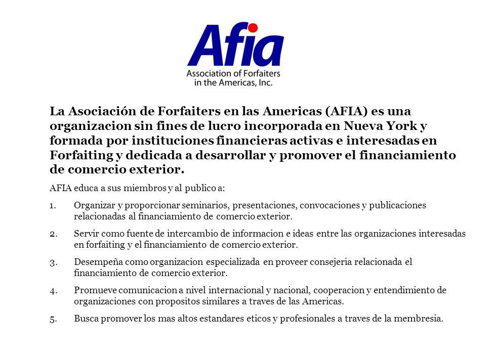 La Asociación de Forfaiters en las Americas (AFIA) es una organizacion sin fines de lucro incorporada en Nueva York y formada por instituciones financieras activas e interesadas en Forfaiting y dedicada a desarrollar y promover el financiamiento de comercio exterior.