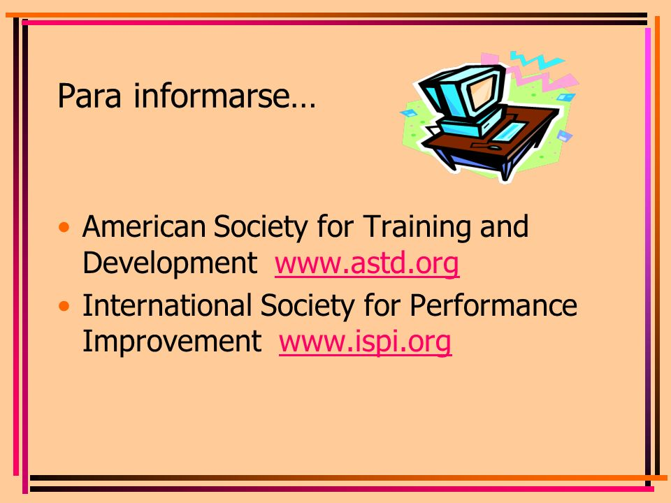 Para informarse… American Society for Training and Development www.astd.org.