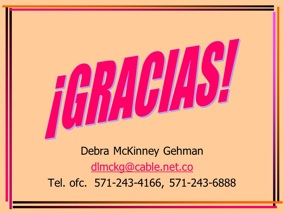 ¡GRACIAS! Debra McKinney Gehman dlmckg@cable.net.co