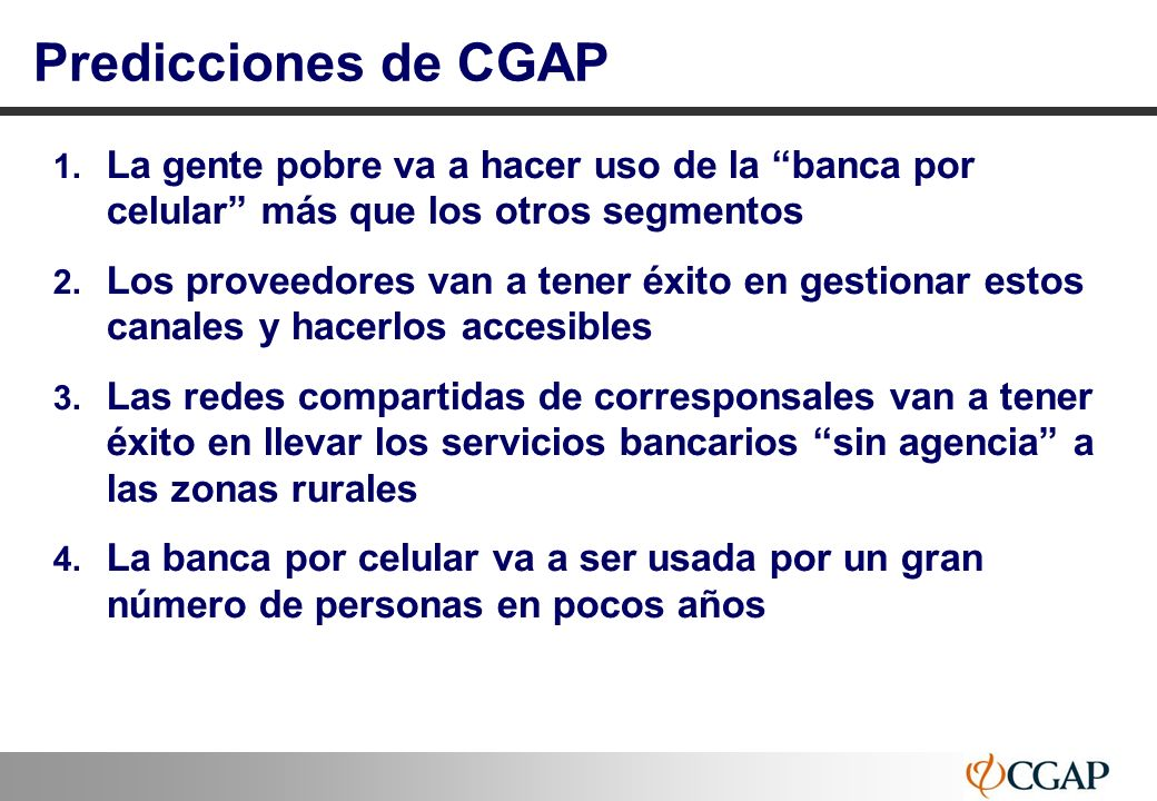 Predicciones de CGAP La gente pobre va a hacer uso de la banca por celular más que los otros segmentos.