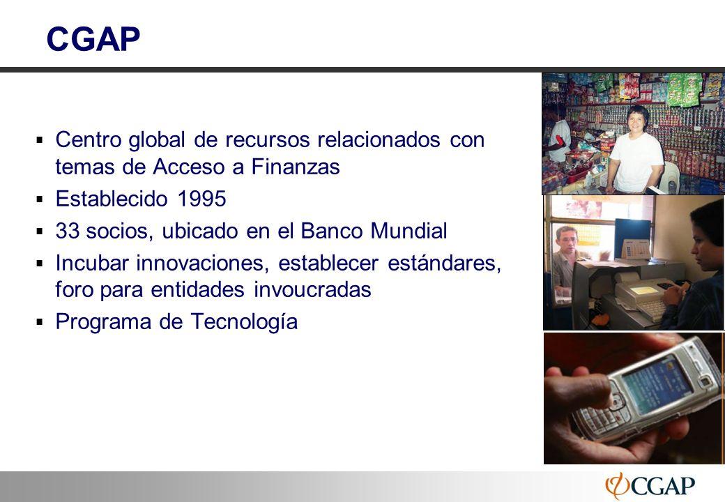 CGAP Centro global de recursos relacionados con temas de Acceso a Finanzas. Establecido 1995. 33 socios, ubicado en el Banco Mundial.