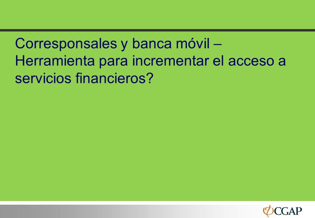 Corresponsales y banca móvil – Herramienta para incrementar el acceso a servicios financieros