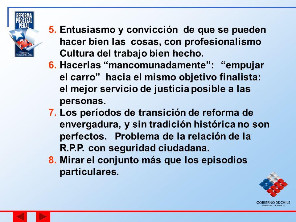Entusiasmo y convicción de que se pueden hacer bien las cosas, con profesionalismo Cultura del trabajo bien hecho.