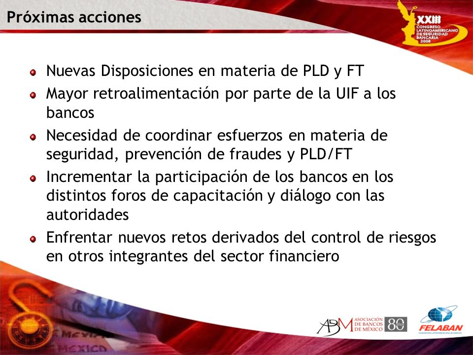 Próximas acciones Nuevas Disposiciones en materia de PLD y FT. Mayor retroalimentación por parte de la UIF a los bancos.