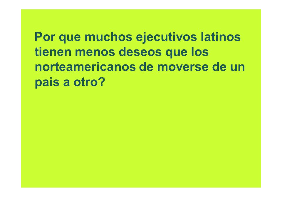 Por que muchos ejecutivos latinos tienen menos deseos que los norteamericanos de moverse de un pais a otro