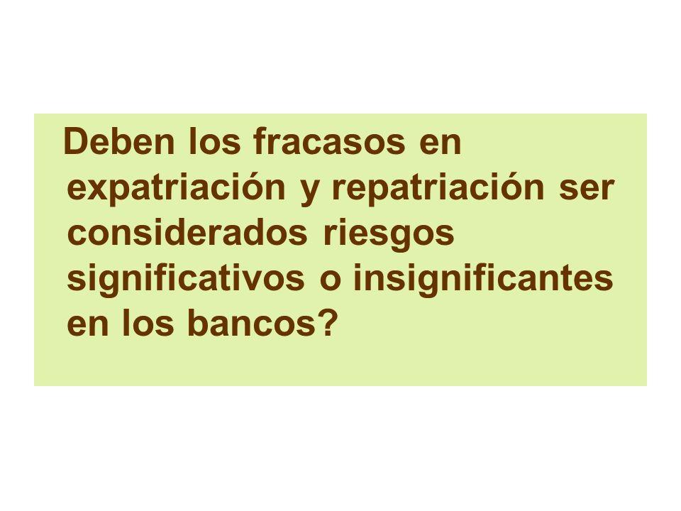 Deben los fracasos en expatriación y repatriación ser considerados riesgos significativos o insignificantes en los bancos
