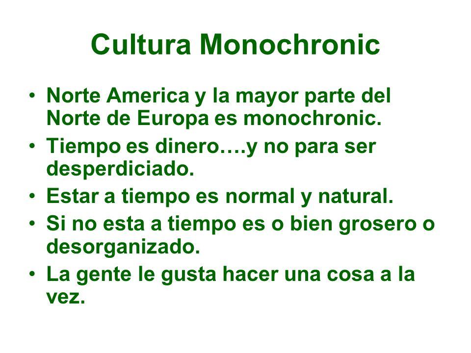 Cultura Monochronic Norte America y la mayor parte del Norte de Europa es monochronic. Tiempo es dinero….y no para ser desperdiciado.