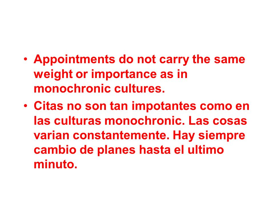 Appointments do not carry the same weight or importance as in monochronic cultures.