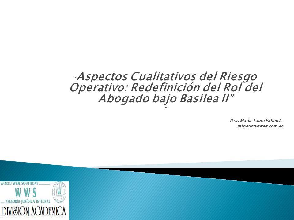 Aspectos Cualitativos del Riesgo Operativo: Redefinición del Rol del Abogado bajo Basilea II