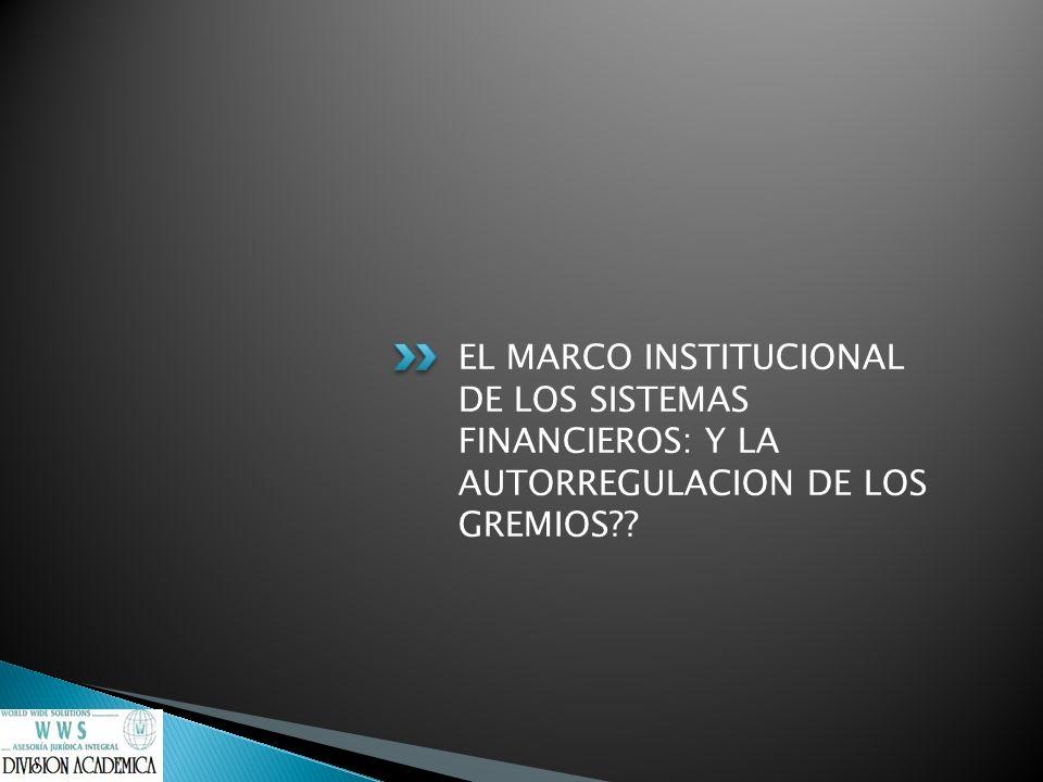 EL MARCO INSTITUCIONAL DE LOS SISTEMAS FINANCIEROS: Y LA AUTORREGULACION DE LOS GREMIOS