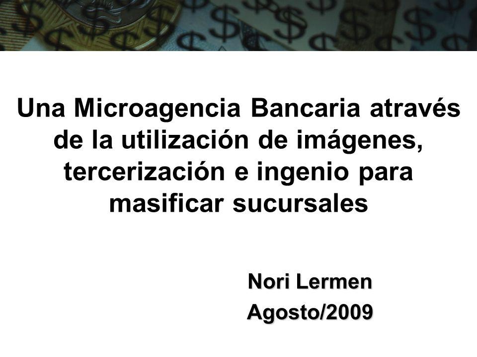 Una Microagencia Bancaria através de la utilización de imágenes, tercerización e ingenio para masificar sucursales
