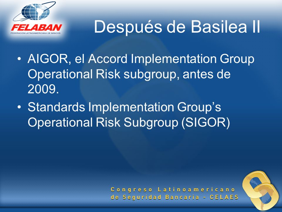 Después de Basilea IIAIGOR, el Accord Implementation Group Operational Risk subgroup, antes de 2009.
