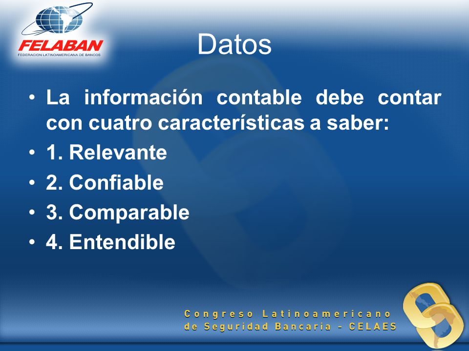 Datos La información contable debe contar con cuatro características a saber: 1. Relevante. 2. Confiable.