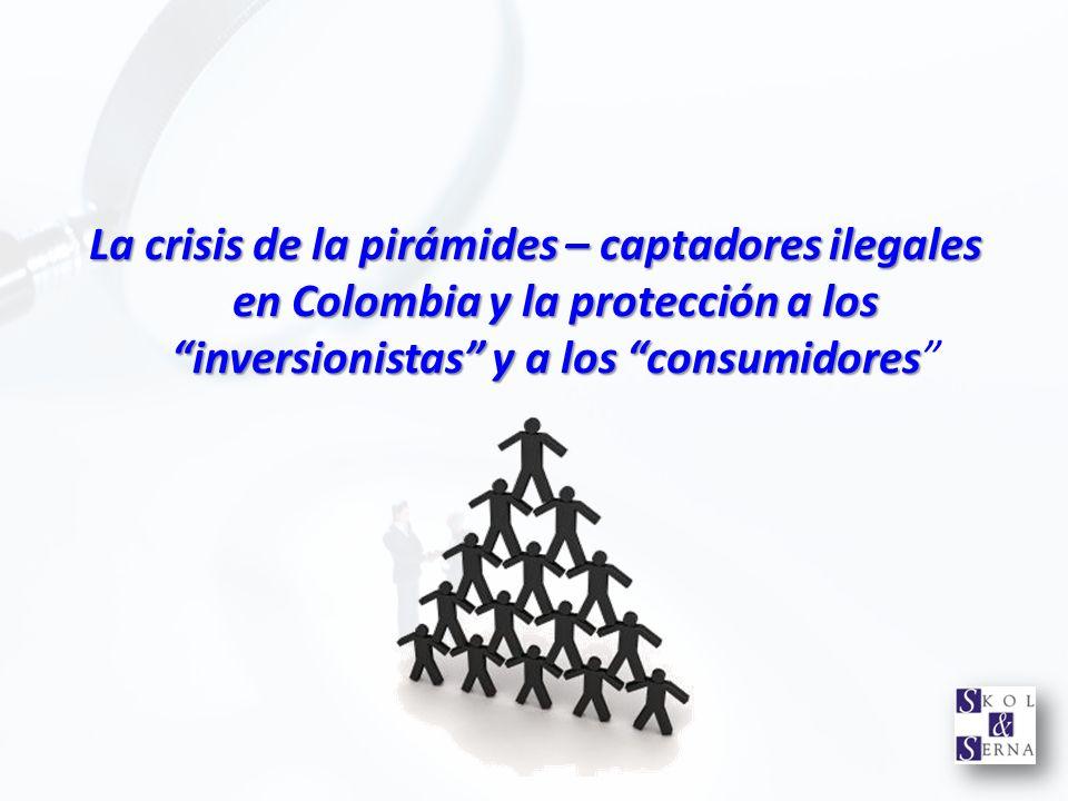 La crisis de la pirámides – captadores ilegales en Colombia y la protección a los inversionistas y a los consumidores