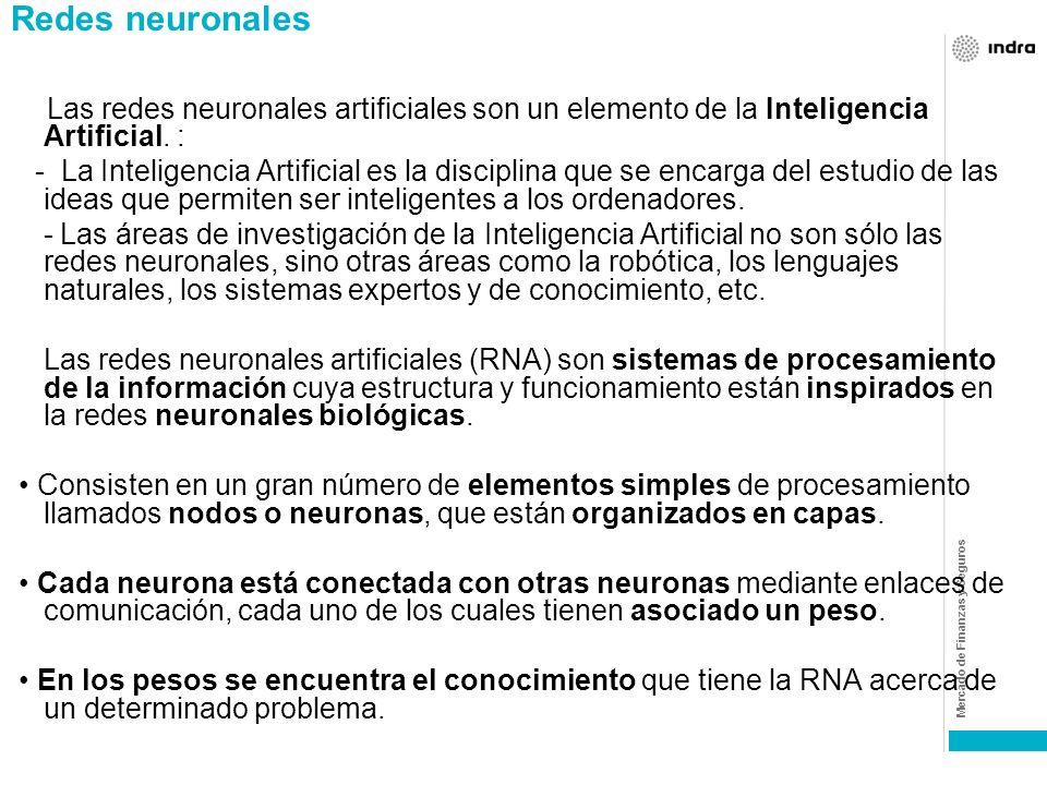 Redes neuronales Las redes neuronales artificiales son un elemento de la Inteligencia Artificial. :
