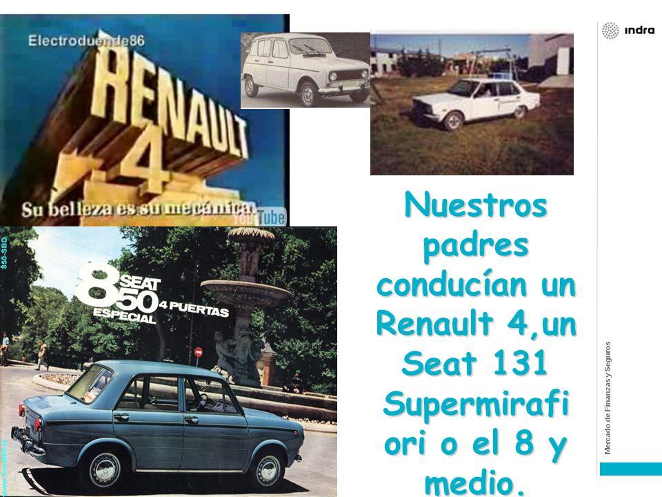 Nuestros padres conducían un Renault 4,un Seat 131 Supermirafiori o el 8 y medio.