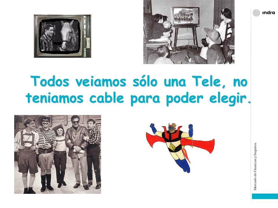 Todos veiamos sólo una Tele, no teniamos cable para poder elegir.