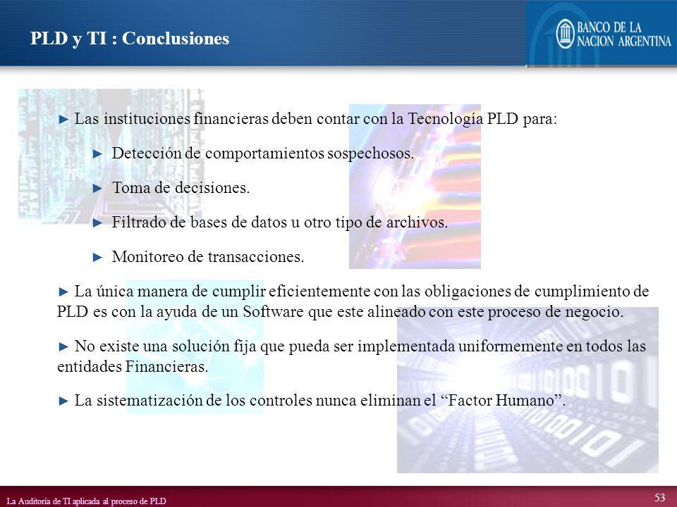 PLD y TI : Conclusiones Las instituciones financieras deben contar con la Tecnología PLD para: Detección de comportamientos sospechosos.