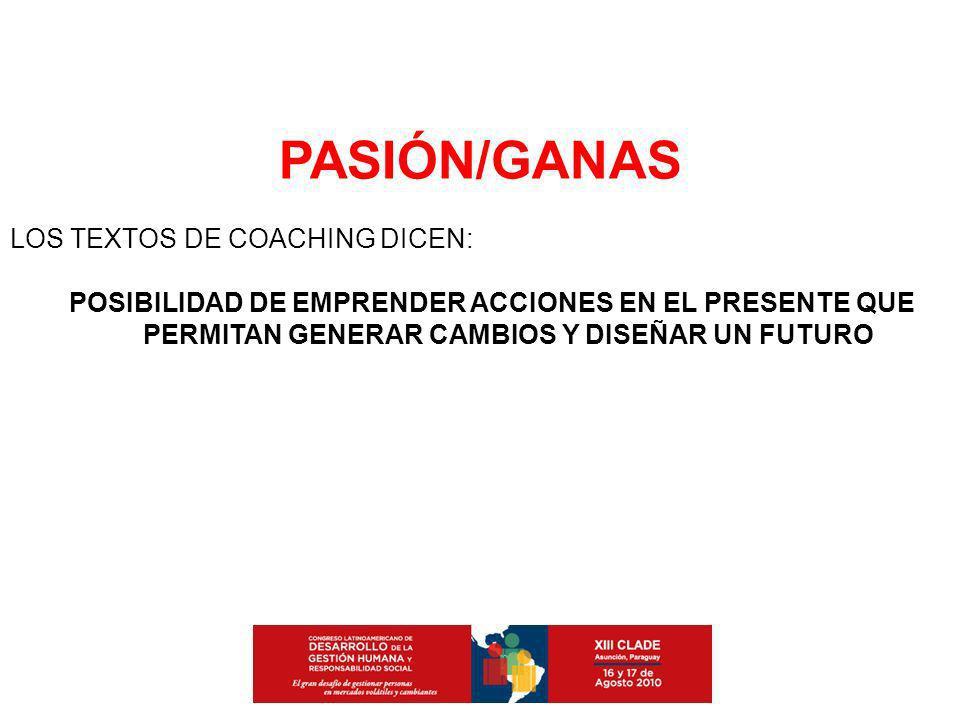 PASIÓN/GANAS LOS TEXTOS DE COACHING DICEN: