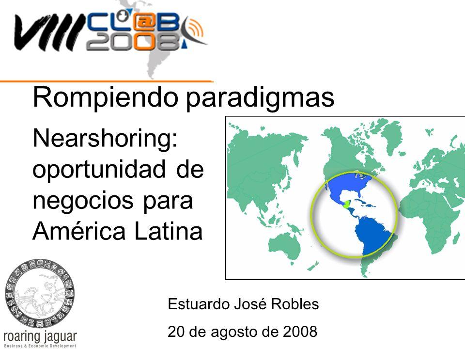 Rompiendo paradigmas Nearshoring: oportunidad de negocios para América Latina. Estuardo José Robles.